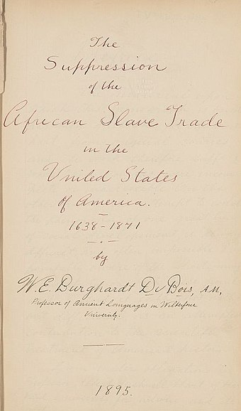 The title page of Du Bois's Harvard dissertation, Suppression of the African Slave Trade in the United States of America: 1638-1871 W. E. B. Du Bois Suppression of the African slave trade in the United States (cropped).jpg