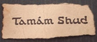 Tamam Shud case - The scrap of paper, with its distinctive font, found hidden in the dead man's trousers, torn from the last page of a rare New Zealand edition of The Rubaiyat of Omar Khayyam