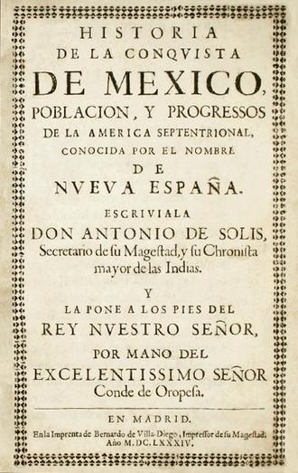 Antonio de Solís y Ribadeneyra - Historia de la conquista de México. Madrid: 1684.