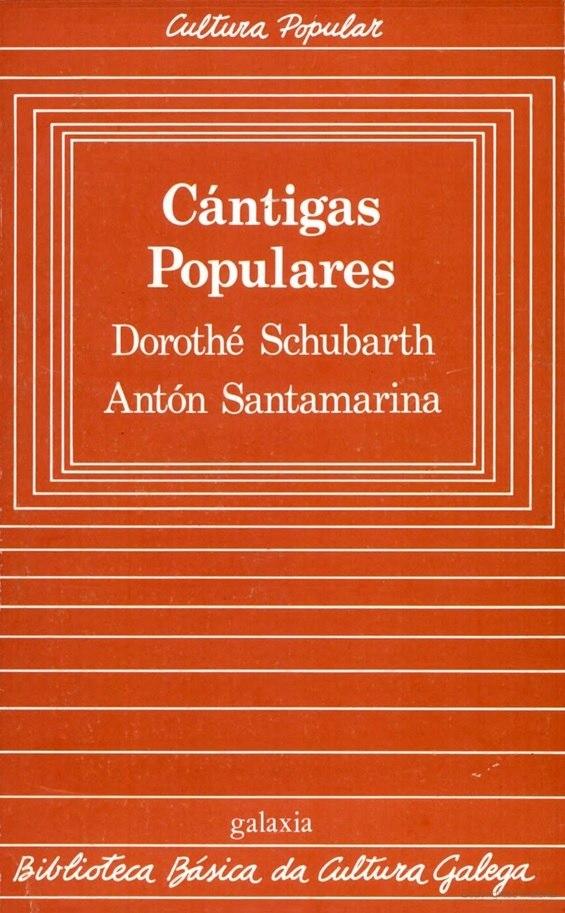 Biblioteca Básica da Cultura Galega, 19, Cántigas populares, Dorothé Schubarth e Antón Santamarina