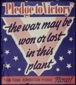Pledge to Victory. the war may be won or lost in this plant - NARA - 534441.tif