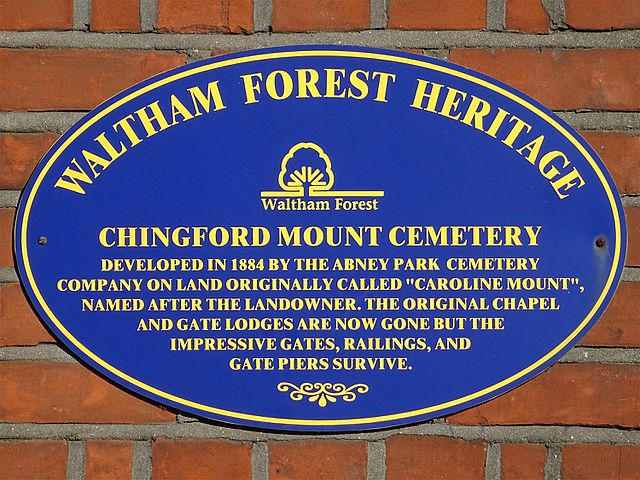 "Blue plaque № 9666 - Chingford Mount Cemetery – Developed in1884 by the Abney Park Cemetery Company on land originally called ""Caroline Mount"", named after the landowner. The original Chapel and gatelodges are now gone but the impressive gates, railings, and gatepiers survive"