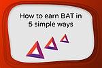 How to earn BAT in 5 simple ways.jpg