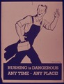 RUSHING IS DANGEROUS ANY TIME - ANY PLACE^ - NARA - 515318.tif