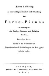 Kurze Anleitung zu einer richtigen Kenntniß und Behandlung der Forte-Pianos in Beziehung auf das Spielen, Stimmen und Erhalten derselben, besonders derer, welche in der Werkstätte von Dieudonné und Schiedmayer in Stuttgart verfertigt werden.