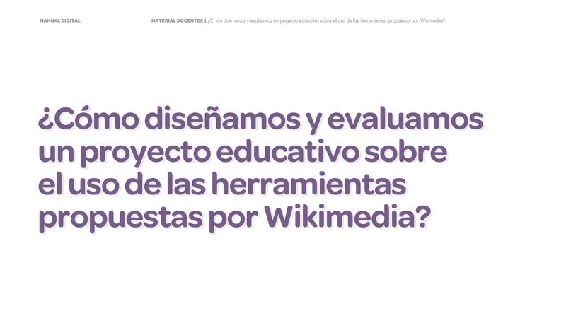 File:Manual Cómo diseñamos y evaluamos un proyecto educativo sobre el uso de las herramientas propuestas por Wikimedia.pdf