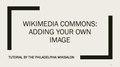 WikiSalon Wikimedia Commons Adding Own Image Tutorial.pdf