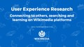 User Experience Research - connecting to others, searching and learning on Wikimedia platforms.pdf