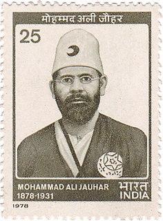 Mohammad Ali Jauhar Indian Muslim leader, activist, scholar, journalist and poet