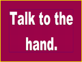 Talk to the hand (graphic).png