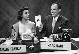 Moss Hart - Hart was the host of an early television game show, Answer Yes or No, in 1950. Arlene Francis was one of the panelists.