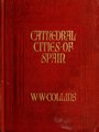 Cathedral cities of Spain (IA citieso00collcathedralrich).pdf