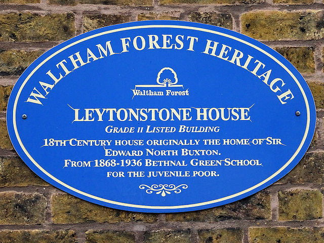 Edward Buxton, Leytonstone House, and Bethnal Green School for the juvenile poor blue plaque - Leytonstone House. Grade II Listed building. 18th century house originally the home of Sir Edward North Buxton. From 1868-1936 Bethnal Green School for the juvenile poor