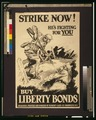 Strike now!-He's fighting for you-Buy Liberty Bonds LCCN2001699913.tif