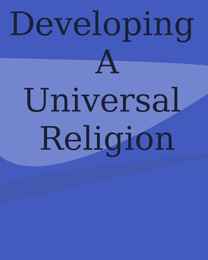 Developing a universal religion.jpeg