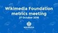 October 2016 Monthly Metrics Meeting.pdf