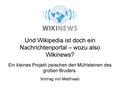 Und Wikipedia ist doch ein Nachrichtenportal - Wikinews.pdf