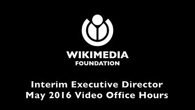 File:Wikimedia Foundation Interim Executive Director May 2016 Video Office Hours.webm