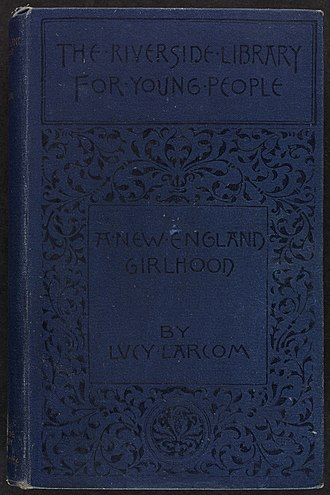 Lucy Larcom - A New England Girlhood, 1889