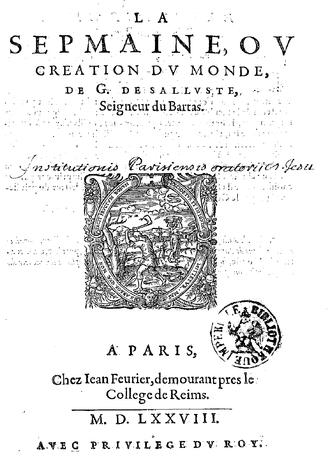 Guillaume de Salluste Du Bartas - La Sepmaine ou creation du Monde (1578)