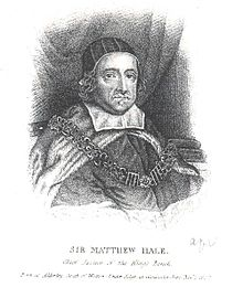 "A black and white head-and-shoulders portrait of Hale as the Chief Justice. He is wearing robes, and has a chain fastened around his shoulders. An inscription under the image reads ""Sir Matthew Hale; Chief Justice of the King's Bench; Born in Alderley. under Edge in Gleucestershire. Nov. 1, 1609"""