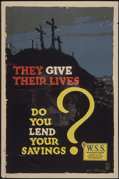https://upload.wikimedia.org/wikipedia/commons/thumb/8/88/%22They_give_their_lives._do_you_lend_your_saving%5E_W.S.S._War_Saving_Stamps_issued_by_the_United_States_Government.%22_-_NARA_-_512648.jpg/401px-%22They_give_their_lives._do_you_lend_your_saving%5E_W.S.S._War_Saving_Stamps_issued_by_the_United_States_Government.%22_-_NARA_-_512648.jpg