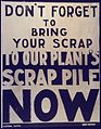 Don't Forget to Bring Your Scrap To Our Plant's Scrap Pile Now^ - NARA - 533961.jpg