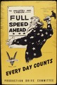 Full speed ahead. Every day counts. Production Drive Committee. - NARA - 534928.tif