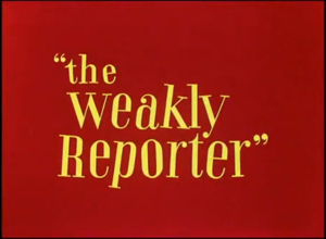 The Weakly Reporter - Image: The Weakly Reporter title card