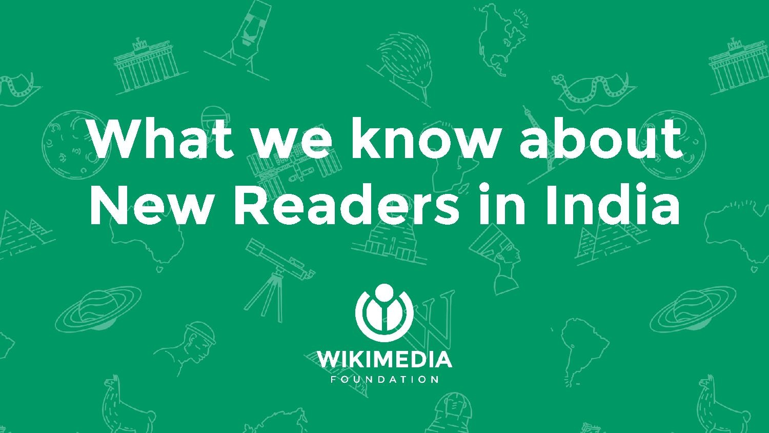 What we know about New Readers in India -- Wikiconference India 2016