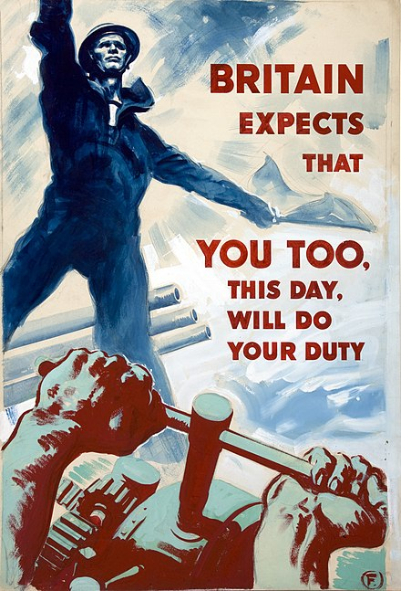 "One of a series of Ministry of Information propaganda posters, comparing industrial workers to members of the armed forces. This one paraphrases Lord Nelson's famous signal; ""England expects that every man will do his duty"". INF3-164 Britain expects that you too, this day, will do your duty Artist Forster.jpg"