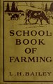 The school-book of farming; a text for the elementary schools, homes and clubs (IA schoolbookoffarm00bail).pdf