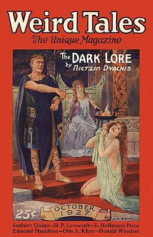"Nictzin Dyalhis - Dyalhis's novelette ""The Dark Lore"" was the cover story in the October 1927 Weird Tales"