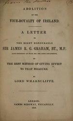 John Stuart-Wortley, 2nd Baron Wharncliffe: Abolition of the Vice-Royalty of Ireland