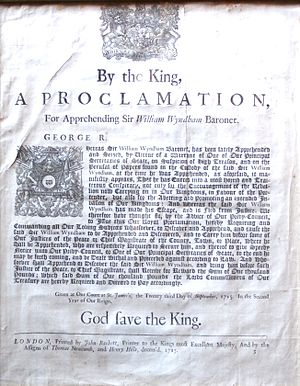 "Proclamation - Handbill publishing the Royal Proclamation of King George I, dated 23 September 1715, for the ""discovery and apprehension"" of Sir William Wyndham, 3rd Baronet, the Jacobite leader"