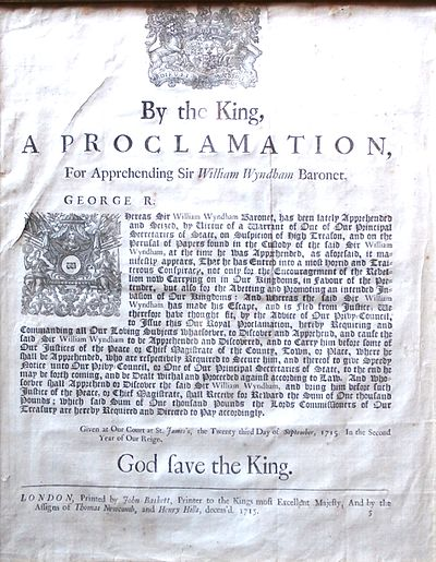 "Handbill publishing the Royal Proclamation of King George I, dated 23 September 1715, for the ""discovery and apprehension"" of Sir William Wyndham, 3rd Baronet, the Jacobite leader RoyalProclamation 1715 ForArrestOf SirWilliamWyndham 3rdBaronet.JPG"