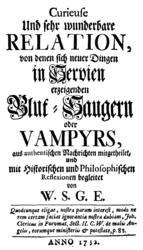 Curieuse und sehr wunderbare Relation, von denen sich neuer Dingen in Servien erzeigenden Blut-Saugern oder Vampyrs
