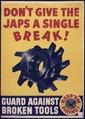 Don't give the Japs a single break^ Guard against broken tools. - NARA - 535060.tif