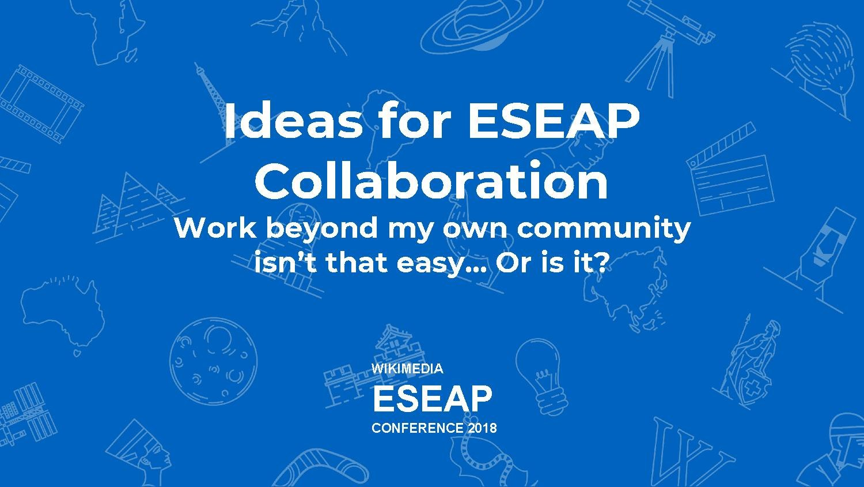 File:Ideas for ESEAP Collaboration in ESEAPCon18 pdf - Wikimedia Commons