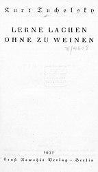 Kurt Tucholsky: Lerne lachen ohne zu weinen.