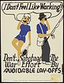 I don't feel like working. Don't sabotage the war effort by avoidable lay-offs^ - NARA - 535190.jpg
