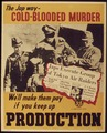 THE JAP WAY - COLD BLOODED MURDER. WE'LL MAKE THEM PAY IF YOU KEEP UP PRODUCTION. - NARA - 515617.tif