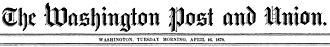 The Washington Post and Union masthead, April 16, 1878 Washington Post and Union masthead 18780416.jpg