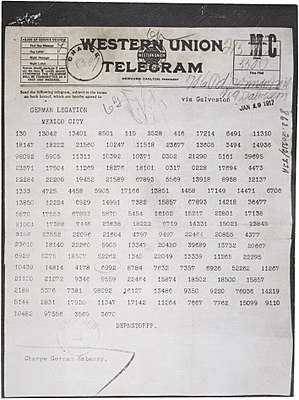 Diplomatic cable - The Zimmermann telegram, a coded diplomatic cable sent on 16 January 1917, from the Foreign Secretary of the German Empire, Arthur Zimmermann, to the German ambassador in Mexico, Heinrich von Eckardt