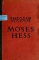 Moses Hess - der Vorkämpfer des Sozialismus und Zionismus - 1812-1875 - eine Biographie (IA moseshessdervork00zloc).pdf