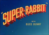 Title card of Super-Rabbit. An early parody cartoon featuring Bugs Bunny as Superman
