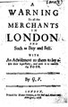 A warning to all the merchants in London and such as buy and sell with an advisement to them to lay aside their superfluity and with it to nourish the poor (IA ldpd 6430555 000).pdf
