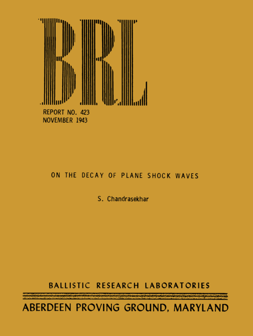 BRL REPORT NO. 423 NOVEMBER 1943. ON THE DECAY OF PLANE SHOCK WAVES. S. Chandrasekhar. BALLISTIC RESEARCH LABORATORIES. ABERDEEN PROVING GROUND, MARYLAND
