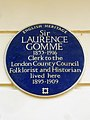 Sir LAURENCE GOMME 1853-1916 Clerk to the London County Council Folklorist and Historian lived here 1895-1909.jpg