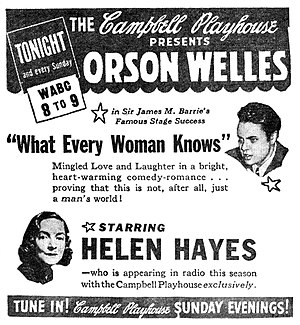 What Every Woman Knows (play) - Helen Hayes reprised her stage and screen success on CBS Radio's The Campbell Playhouse (1939)